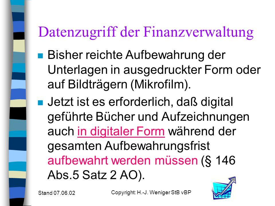 Stand 07.06.02 Copyright: H.-J. Weniger StB vBP Datenzugriff der Finanzverwaltung n Bisher reichte Aufbewahrung der Unterlagen in ausgedruckter Form o