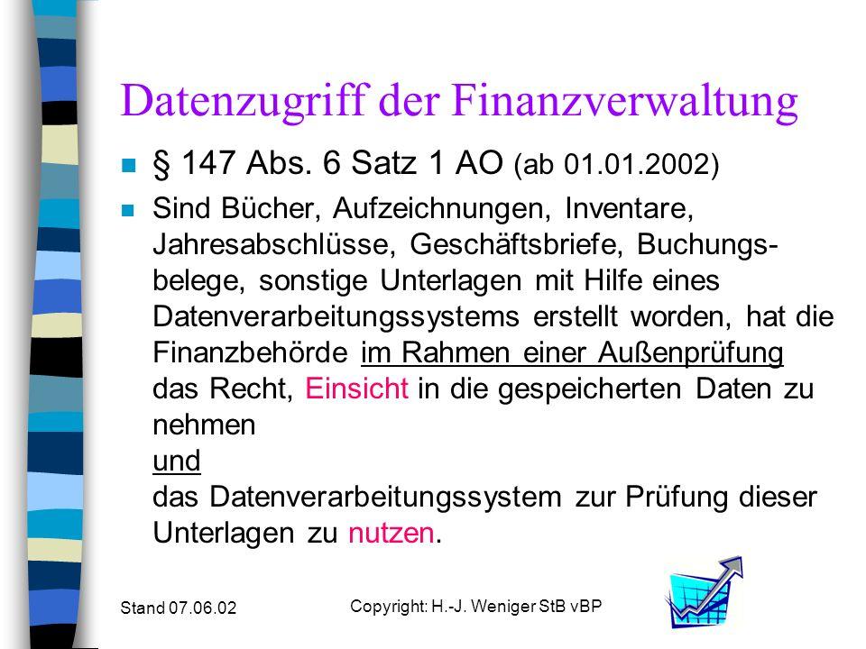 Stand 07.06.02 Copyright: H.-J. Weniger StB vBP Datenzugriff der Finanzverwaltung n § 147 Abs. 6 Satz 1 AO (ab 01.01.2002) n Sind Bücher, Aufzeichnung