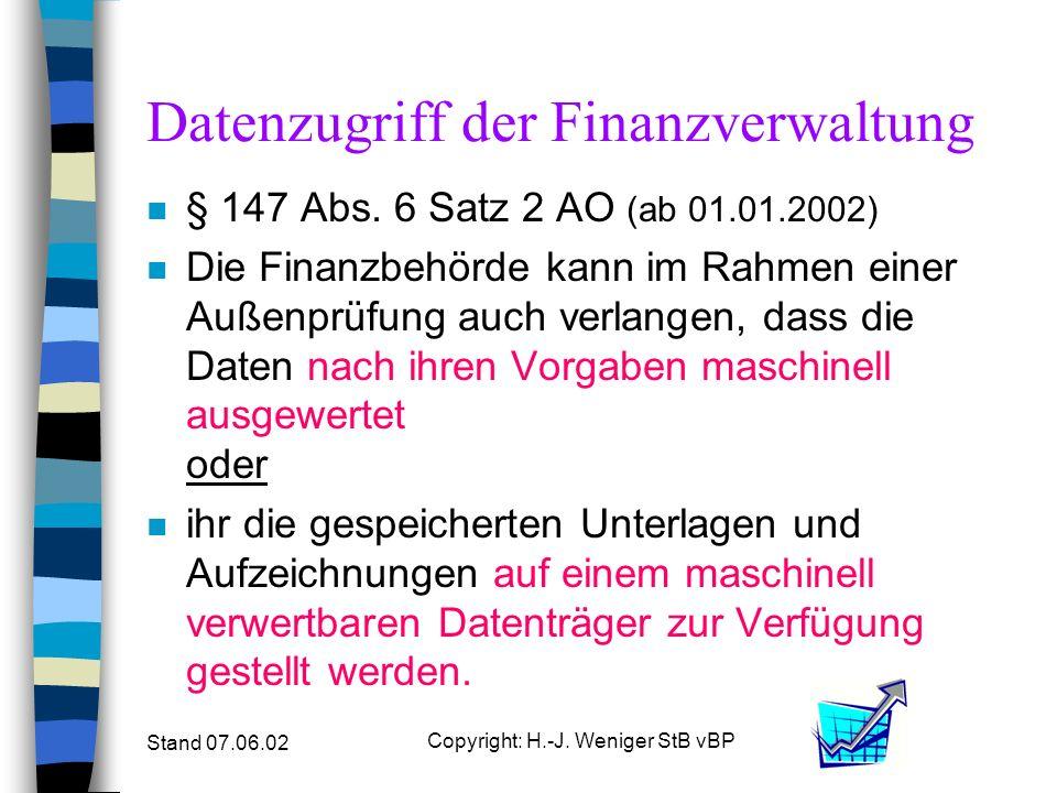 Stand 07.06.02 Copyright: H.-J. Weniger StB vBP Datenzugriff der Finanzverwaltung n § 147 Abs. 6 Satz 2 AO (ab 01.01.2002) n Die Finanzbehörde kann im