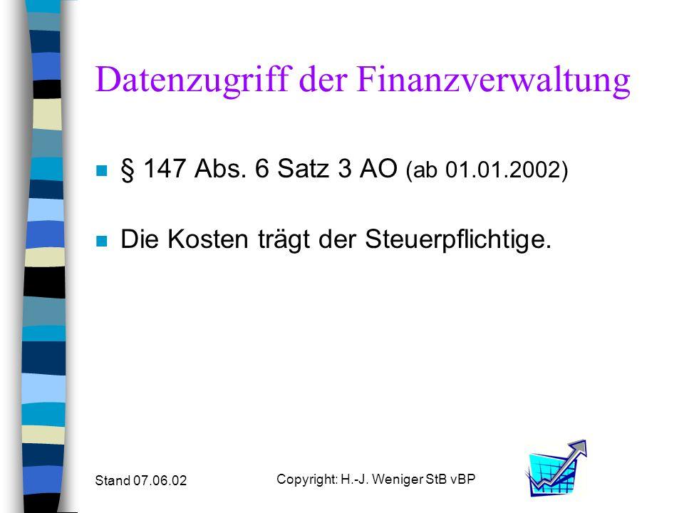 Stand 07.06.02 Copyright: H.-J. Weniger StB vBP Datenzugriff der Finanzverwaltung n § 147 Abs. 6 Satz 3 AO (ab 01.01.2002) n Die Kosten trägt der Steu