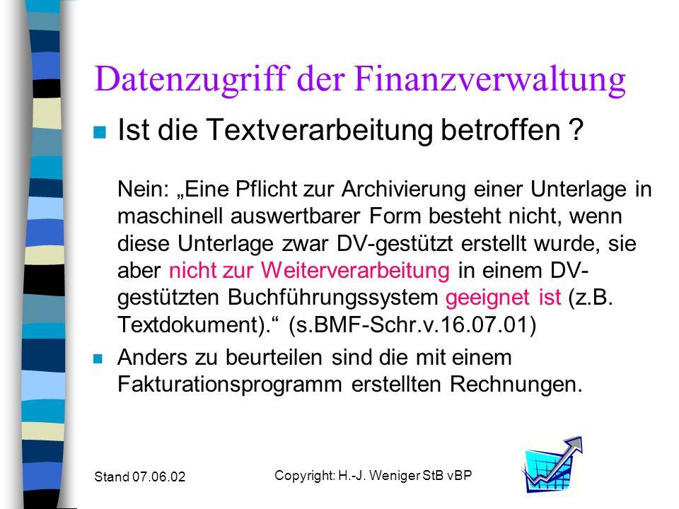 Stand 07.06.02 Copyright: H.-J. Weniger StB vBP Datenzugriff der Finanzverwaltung n Ist die Textverarbeitung betroffen ? Nein: Eine Pflicht zur Archiv