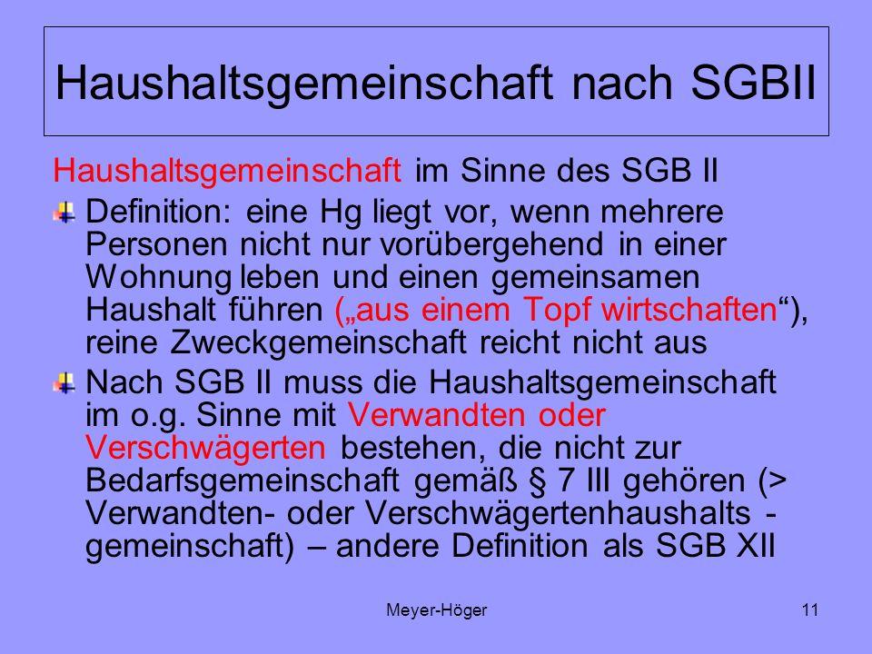 Meyer-Höger11 Haushaltsgemeinschaft nach SGBII Haushaltsgemeinschaft im Sinne des SGB II Definition: eine Hg liegt vor, wenn mehrere Personen nicht nu