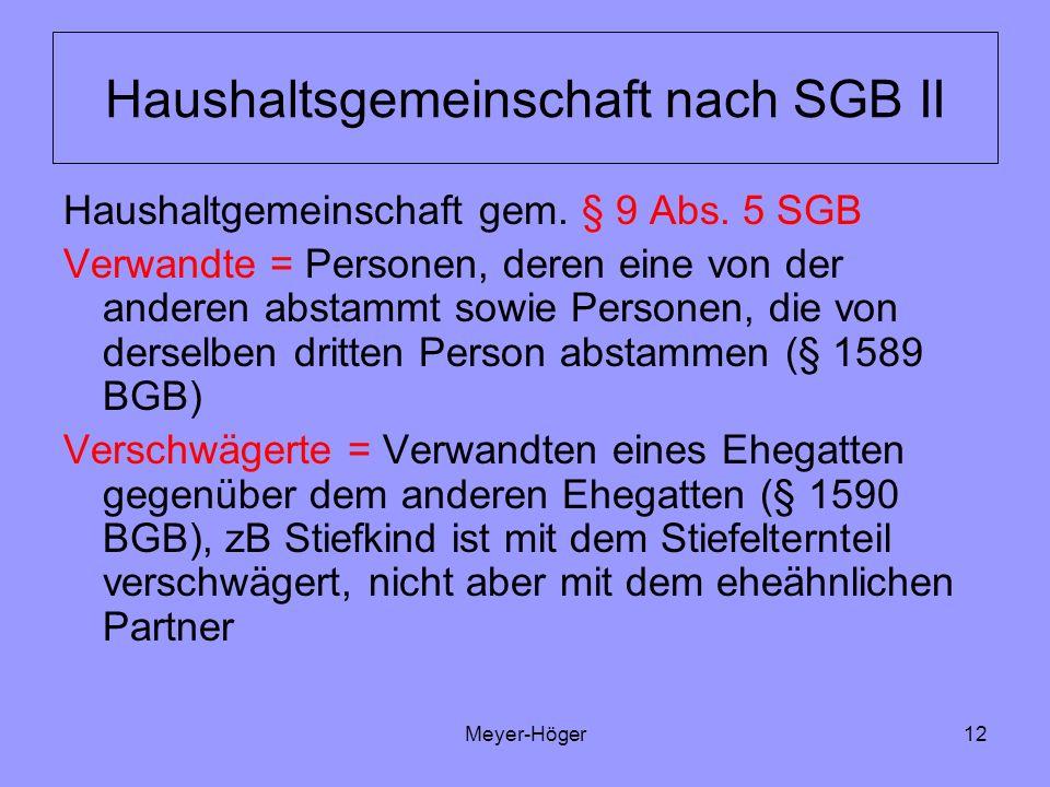 Meyer-Höger12 Haushaltsgemeinschaft nach SGB II Haushaltgemeinschaft gem. § 9 Abs. 5 SGB Verwandte = Personen, deren eine von der anderen abstammt sow