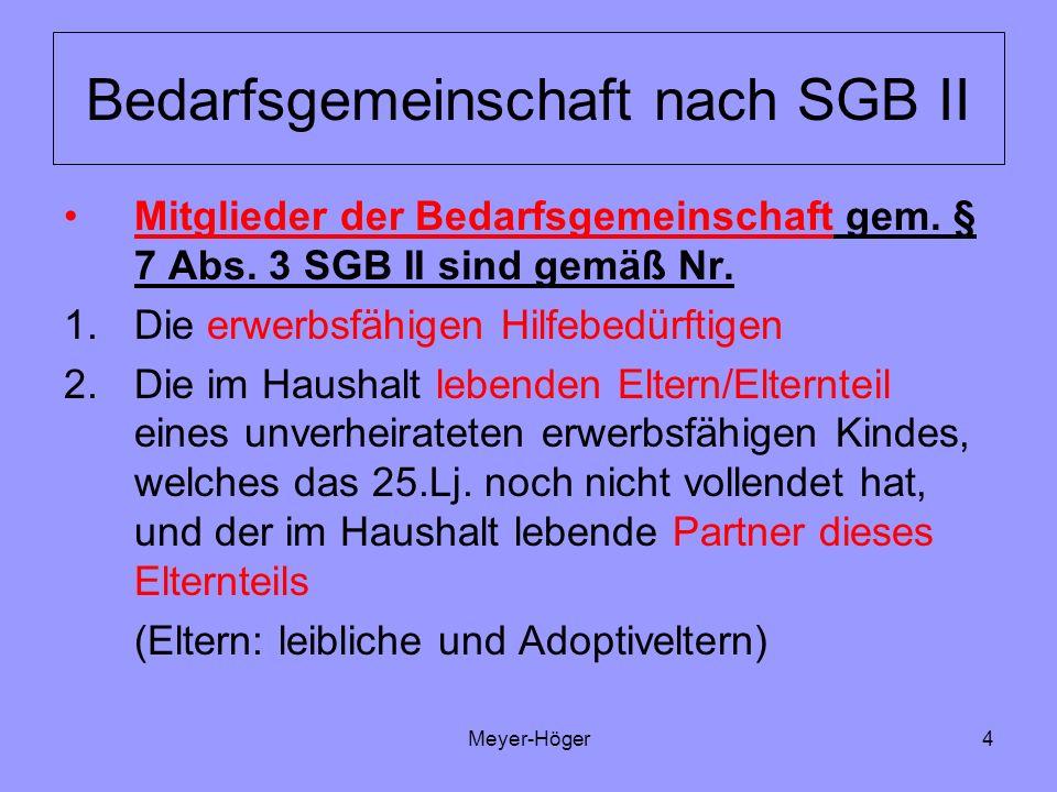 Meyer-Höger4 Bedarfsgemeinschaft nach SGB II Mitglieder der Bedarfsgemeinschaft gem. § 7 Abs. 3 SGB II sind gemäß Nr. 1.Die erwerbsfähigen Hilfebedürf