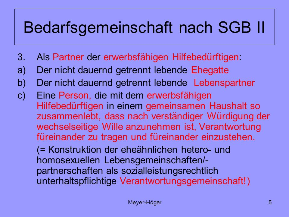 Meyer-Höger5 Bedarfsgemeinschaft nach SGB II 3.Als Partner der erwerbsfähigen Hilfebedürftigen: a)Der nicht dauernd getrennt lebende Ehegatte b)Der ni