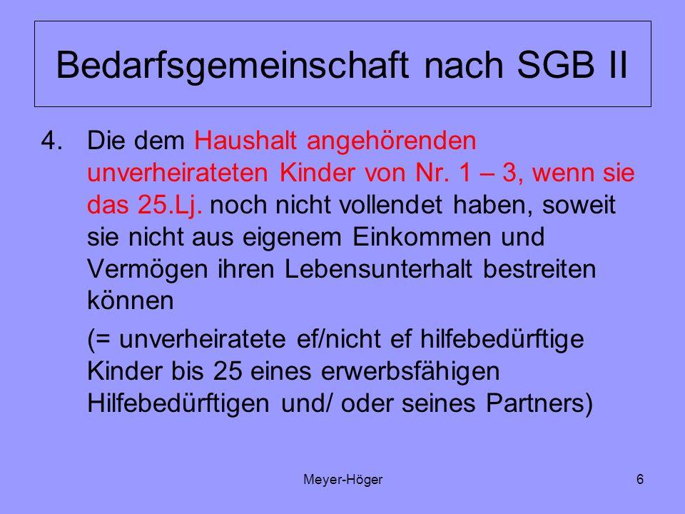 Meyer-Höger6 Bedarfsgemeinschaft nach SGB II 4.Die dem Haushalt angehörenden unverheirateten Kinder von Nr. 1 – 3, wenn sie das 25.Lj. noch nicht voll