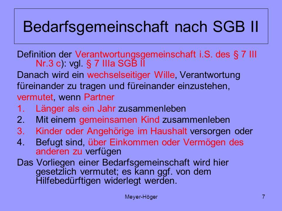 Meyer-Höger8 Bedarfsgemeinschaft nach SGB II Berücksichtigung von Einkommen und Vermögen der Mitglieder der Bedarfsgemeinschaft nach SGB II Anknüpfungspunkt: Bestehen einer Bedarfsgemeinschaft entsprechend § 7 Abs.