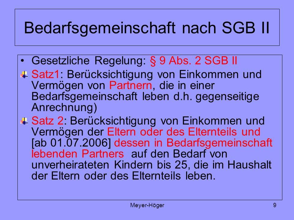 Meyer-Höger9 Bedarfsgemeinschaft nach SGB II Gesetzliche Regelung: § 9 Abs. 2 SGB II Satz1: Berücksichtigung von Einkommen und Vermögen von Partnern,