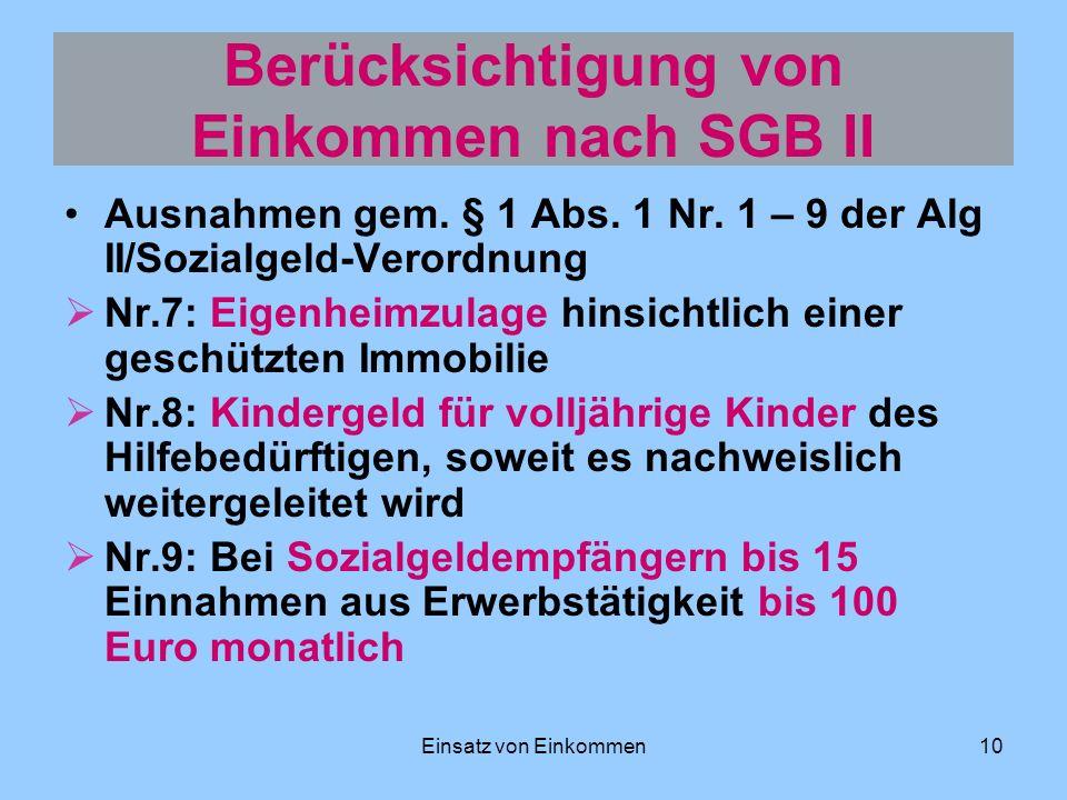 Einsatz von Einkommen10 Berücksichtigung von Einkommen nach SGB II Ausnahmen gem. § 1 Abs. 1 Nr. 1 – 9 der Alg II/Sozialgeld-Verordnung Nr.7: Eigenhei