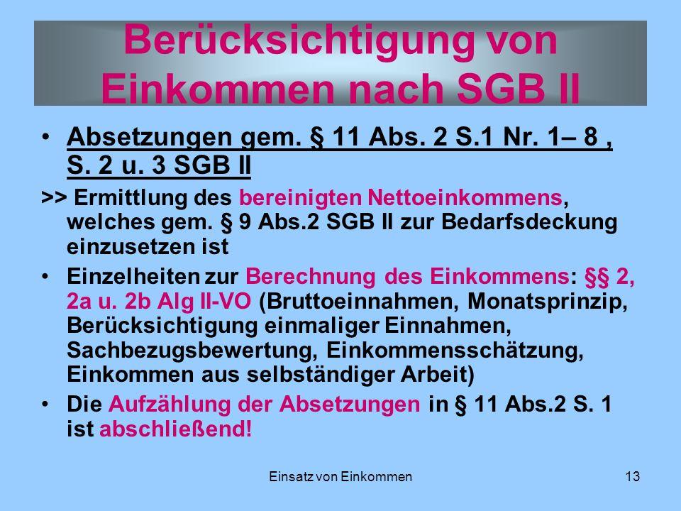 Einsatz von Einkommen13 Absetzungen gem. § 11 Abs. 2 S.1 Nr. 1– 8, S. 2 u. 3 SGB II >> Ermittlung des bereinigten Nettoeinkommens, welches gem. § 9 Ab