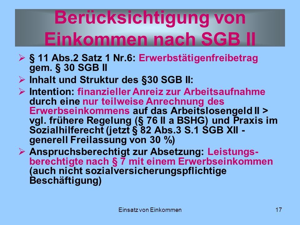 Einsatz von Einkommen17 § 11 Abs.2 Satz 1 Nr.6: Erwerbstätigenfreibetrag gem. § 30 SGB II Inhalt und Struktur des §30 SGB II: Intention: finanzieller