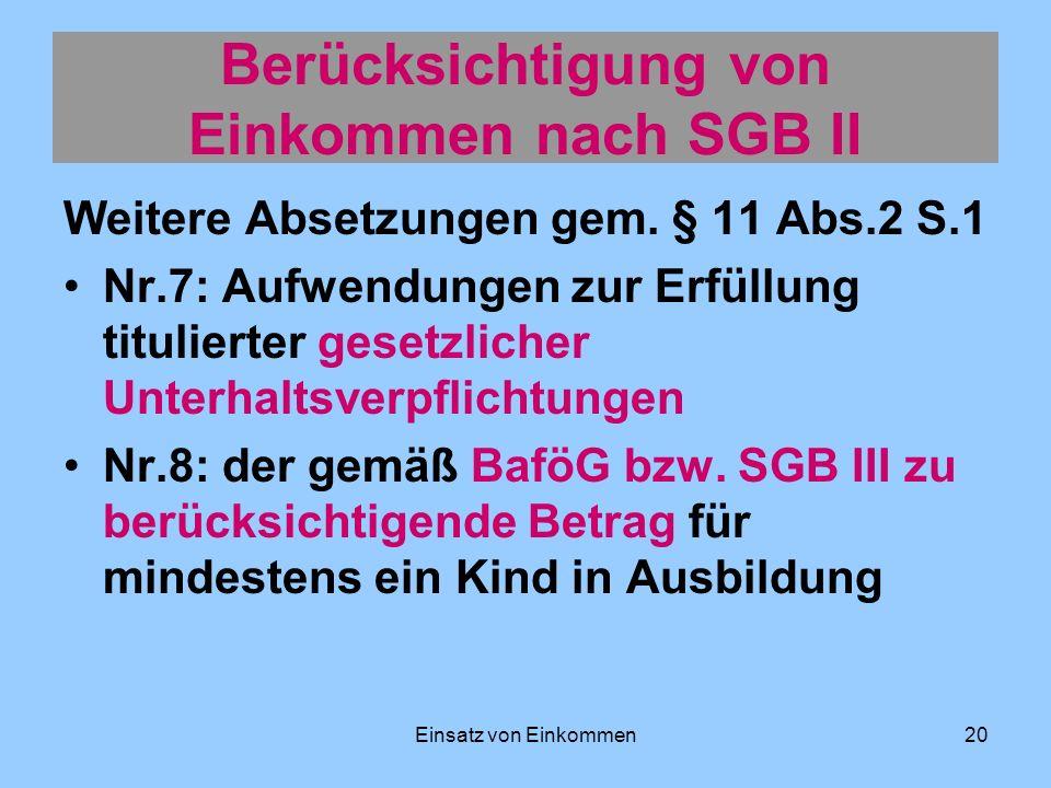 Einsatz von Einkommen20 Berücksichtigung von Einkommen nach SGB II Weitere Absetzungen gem. § 11 Abs.2 S.1 Nr.7: Aufwendungen zur Erfüllung titulierte