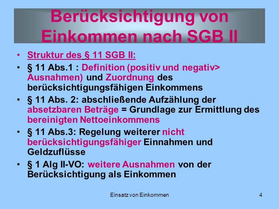 Einsatz von Einkommen4 Struktur des § 11 SGB II: § 11 Abs.1 : Definition (positiv und negativ> Ausnahmen) und Zuordnung des berücksichtigungsfähigen E