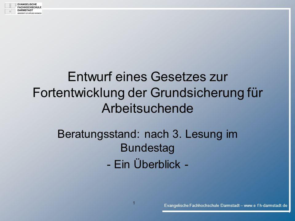 Evangelische Fachhochschule Darmstadt – www.e f h-darmstadt.de 1 Entwurf eines Gesetzes zur Fortentwicklung der Grundsicherung für Arbeitsuchende Beratungsstand: nach 3.