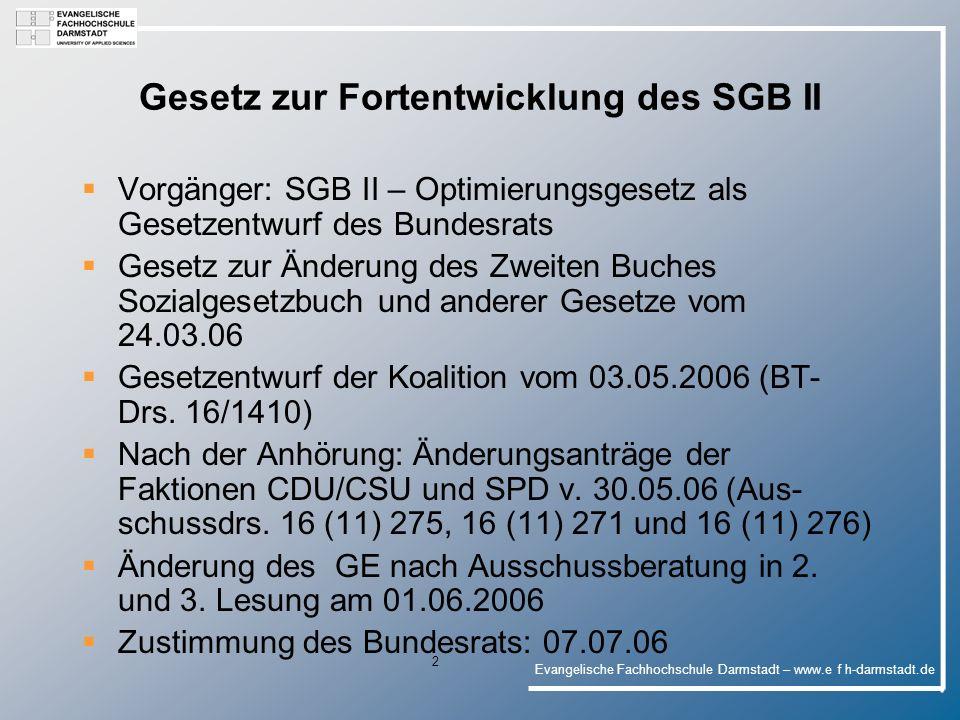 Evangelische Fachhochschule Darmstadt – www.e f h-darmstadt.de 13 Wesentliche Änderungen des SGB II § 9 II 2: Anrechnung von Stiefelterneinkommen i.