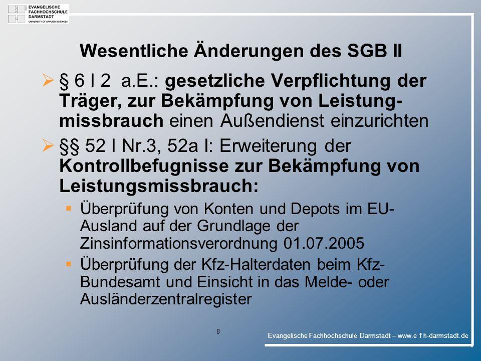 Evangelische Fachhochschule Darmstadt – www.e f h-darmstadt.de 19 Änderungen des SGB XII § 20 S.1: Erweiterung der eheähnlichen Gemeinschaft um die lebenspartnerschaftsähnliche > Angleichung an § 7 III SGB II § 31 S.