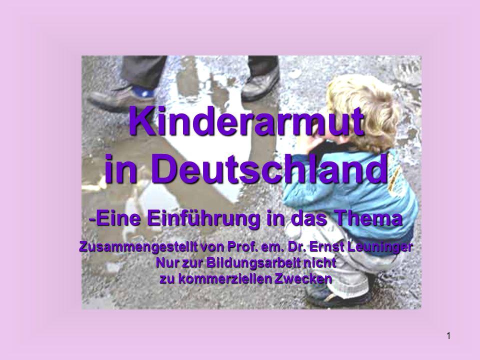1 Kinderarmut in Deutschland -Eine Einführung in das Thema Zusammengestellt von Prof. em. Dr. Ernst Leuninger Nur zur Bildungsarbeit nicht zu kommerzi