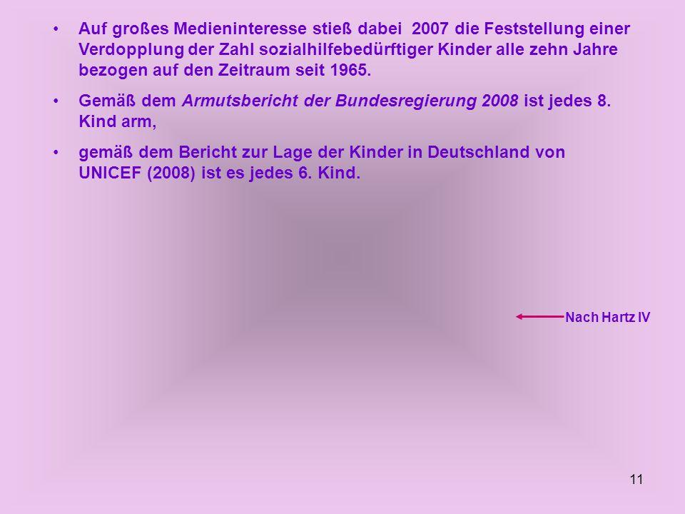 11 Auf großes Medieninteresse stieß dabei 2007 die Feststellung einer Verdopplung der Zahl sozialhilfebedürftiger Kinder alle zehn Jahre bezogen auf d
