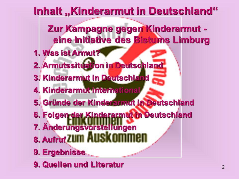 2 Inhalt Kinderarmut in Deutschland Zur Kampagne gegen Kinderarmut - eine Initiative des Bistums Limburg 1.Was ist Armut? 2.Armutssituation in Deutsch