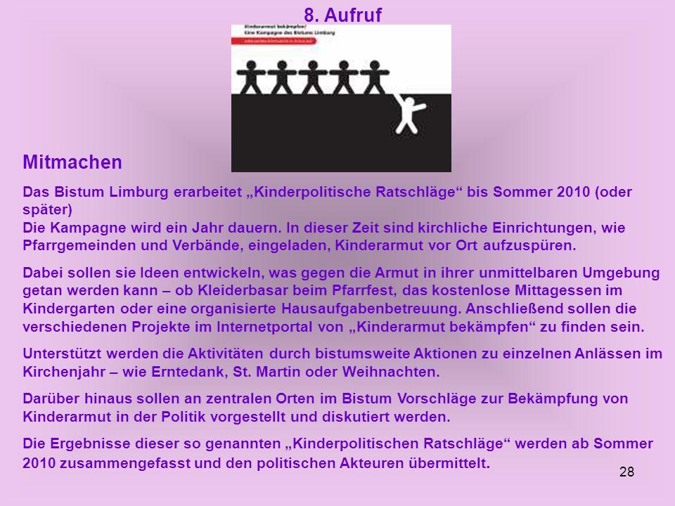 28 8. Aufruf Mitmachen Das Bistum Limburg erarbeitet Kinderpolitische Ratschläge bis Sommer 2010 (oder später) Die Kampagne wird ein Jahr dauern. In d