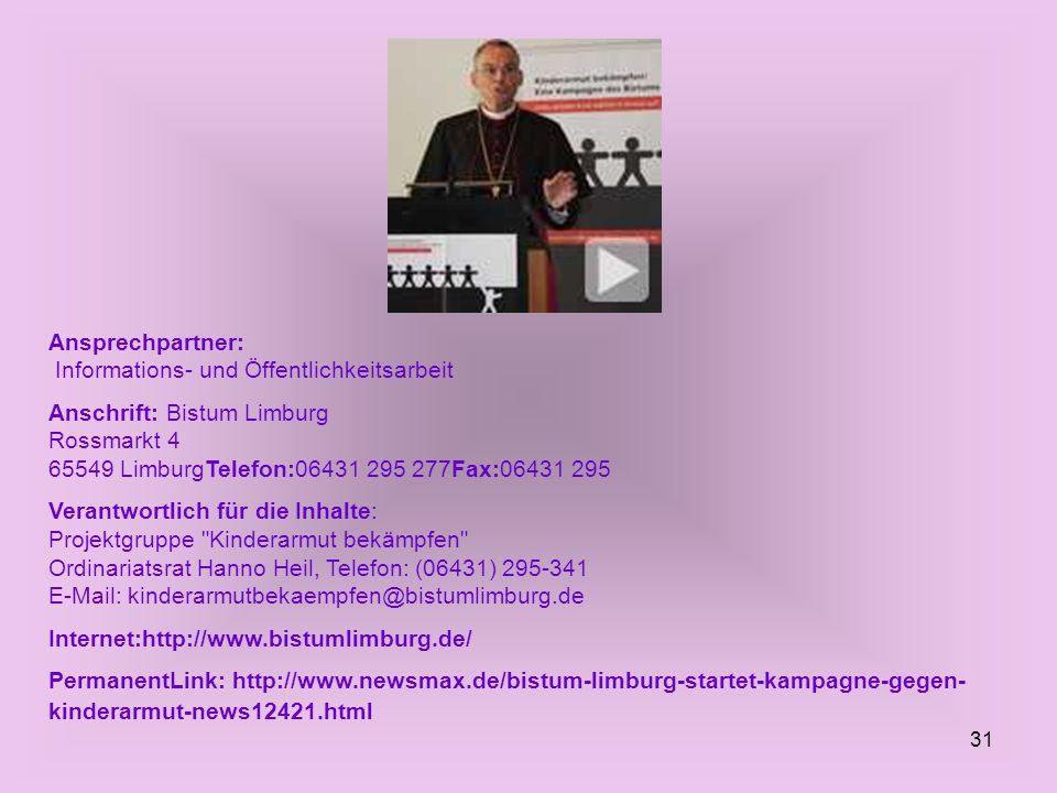 31 Ansprechpartner: Informations- und Öffentlichkeitsarbeit Anschrift: Bistum Limburg Rossmarkt 4 65549 LimburgTelefon:06431 295 277Fax:06431 295 Vera