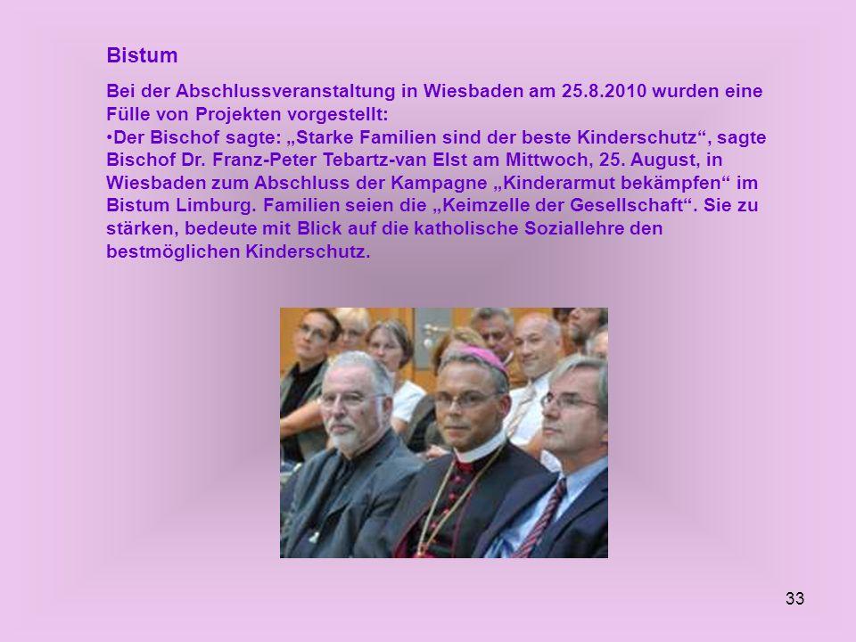 33 Bistum Bei der Abschlussveranstaltung in Wiesbaden am 25.8.2010 wurden eine Fülle von Projekten vorgestellt: Der Bischof sagte: Starke Familien sin