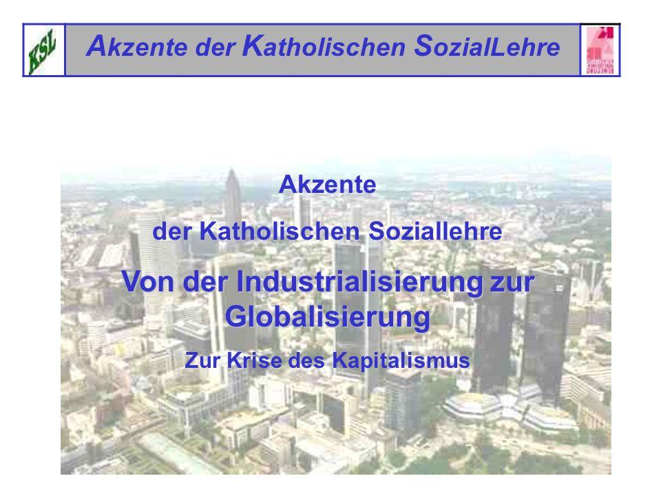 1 A kzente der K atholischen S ozialLehre Akzente der Katholischen Soziallehre Von der Industrialisierung zur Globalisierung Zur Krise des Kapitalismu
