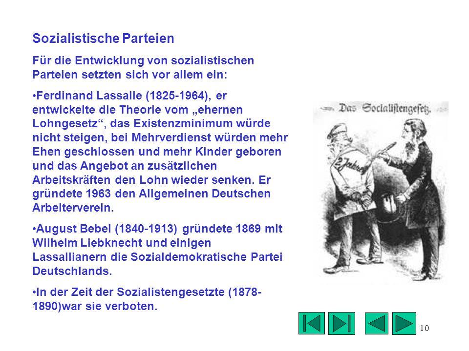 10 Sozialistische Parteien Für die Entwicklung von sozialistischen Parteien setzten sich vor allem ein: Ferdinand Lassalle (1825-1964), er entwickelte