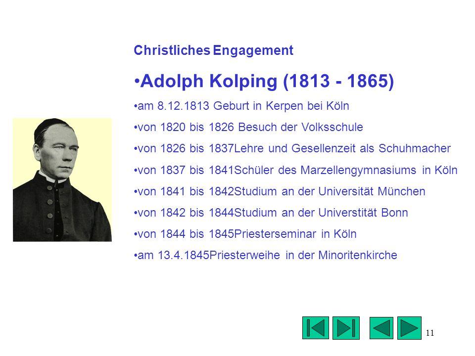 11 Christliches Engagement Adolph Kolping (1813 - 1865) am 8.12.1813 Geburt in Kerpen bei Köln von 1820 bis 1826 Besuch der Volksschule von 1826 bis 1