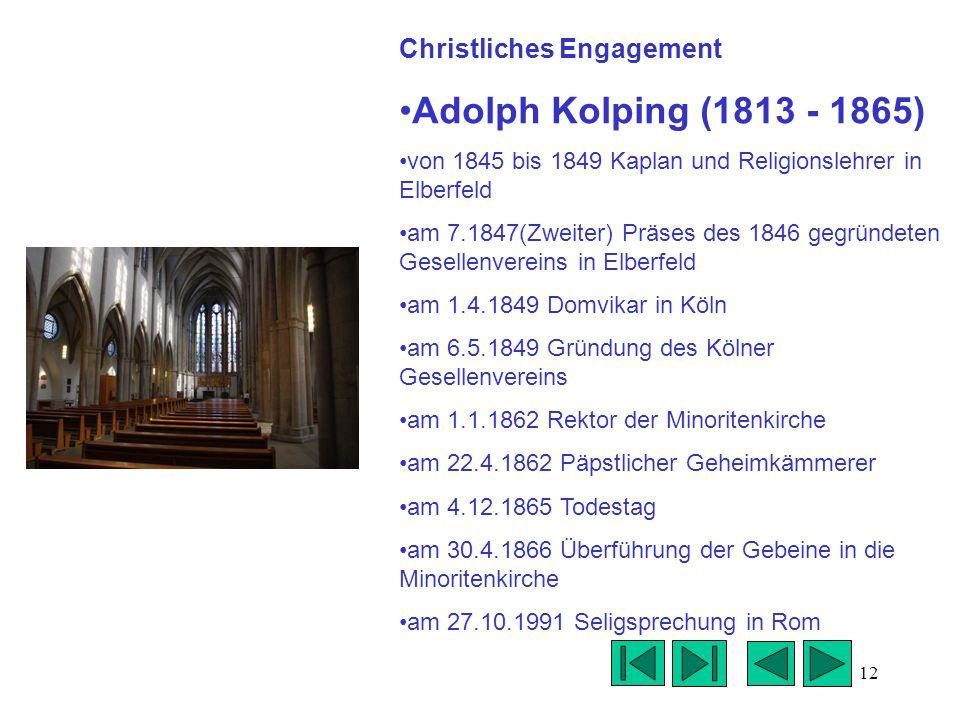 12 Christliches Engagement Adolph Kolping (1813 - 1865) von 1845 bis 1849 Kaplan und Religionslehrer in Elberfeld am 7.1847(Zweiter) Präses des 1846 g