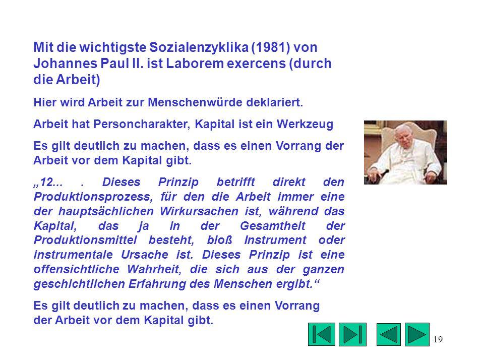 19 Mit die wichtigste Sozialenzyklika (1981) von Johannes Paul II. ist Laborem exercens (durch die Arbeit) Hier wird Arbeit zur Menschenwürde deklarie