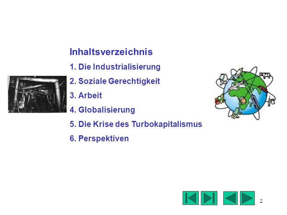 2 Inhaltsverzeichnis 1. Die Industrialisierung 2. Soziale Gerechtigkeit 3. Arbeit 4. Globalisierung 5. Die Krise des Turbokapitalismus 6. Perspektiven