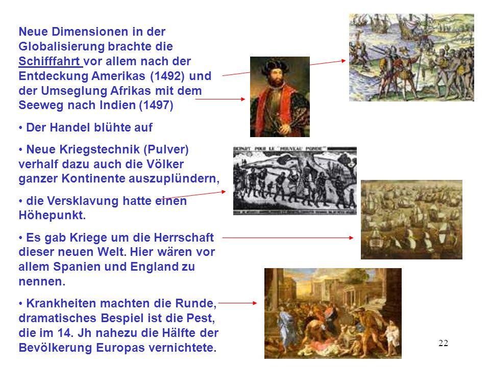 22 Neue Dimensionen in der Globalisierung brachte die Schifffahrt vor allem nach der Entdeckung Amerikas (1492) und der Umseglung Afrikas mit dem Seew