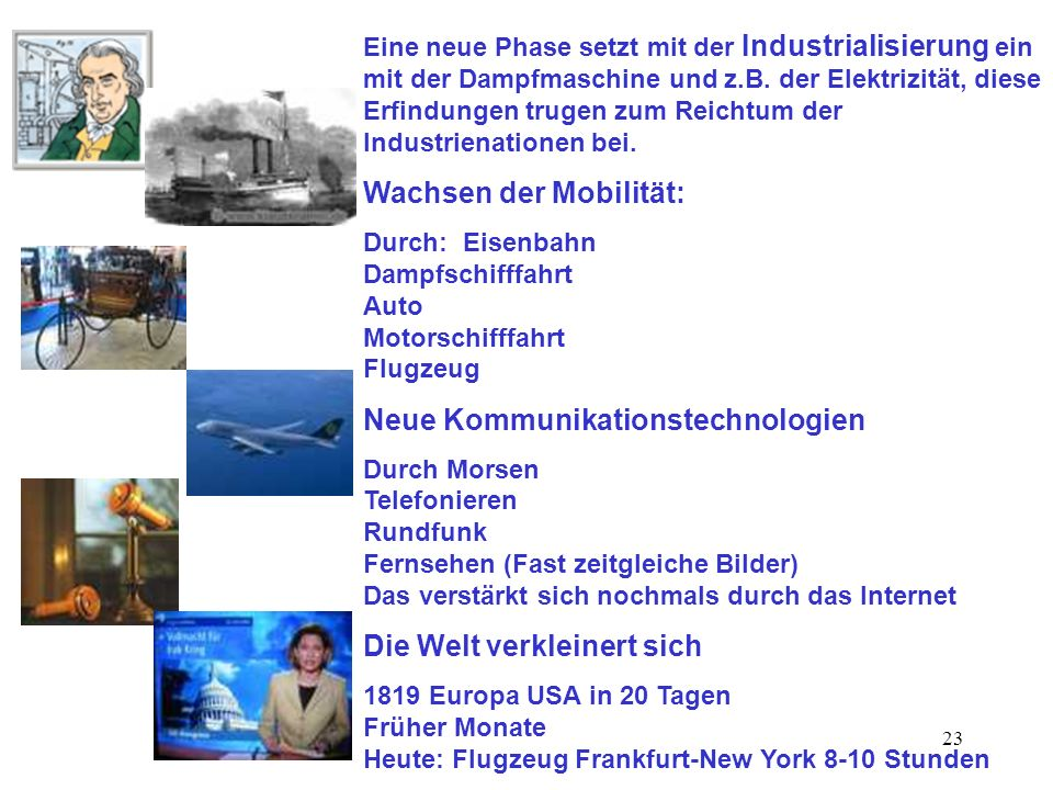 23 Eine neue Phase setzt mit der Industrialisierung ein mit der Dampfmaschine und z.B. der Elektrizität, diese Erfindungen trugen zum Reichtum der Ind