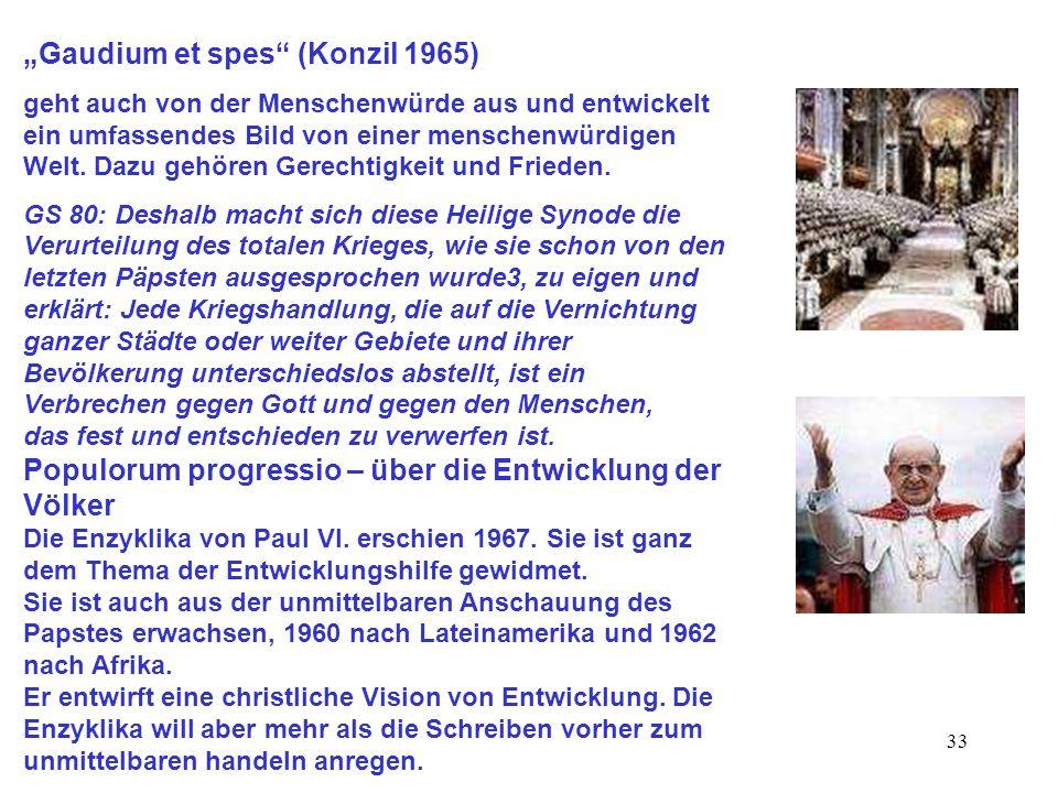 33 Gaudium et spes (Konzil 1965) geht auch von der Menschenwürde aus und entwickelt ein umfassendes Bild von einer menschenwürdigen Welt. Dazu gehören