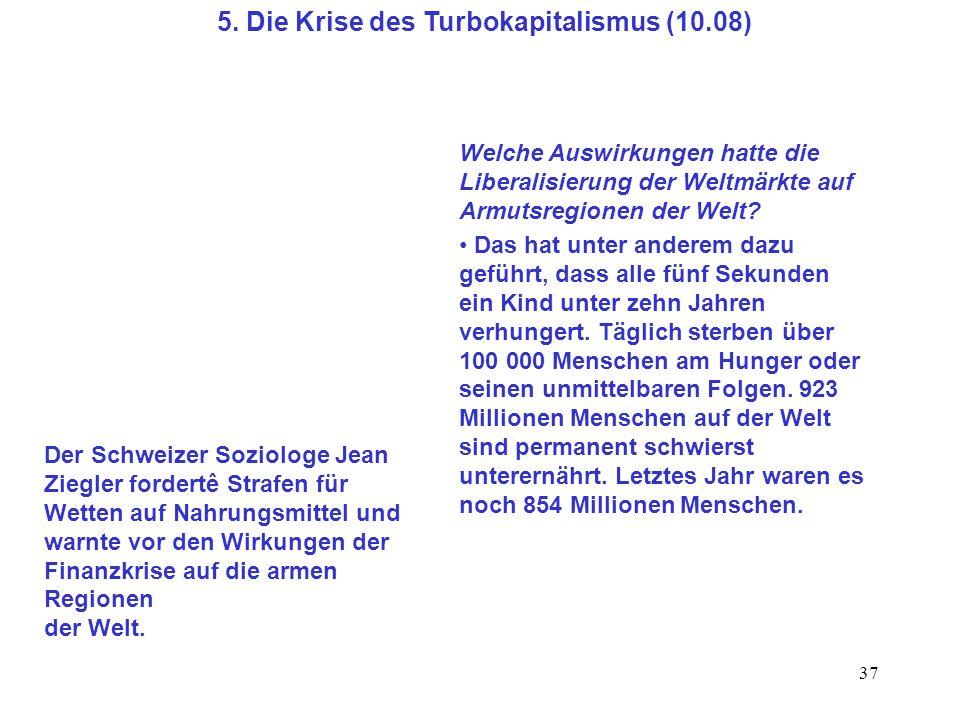 37 Der Schweizer Soziologe Jean Ziegler fordertê Strafen für Wetten auf Nahrungsmittel und warnte vor den Wirkungen der Finanzkrise auf die armen Regi