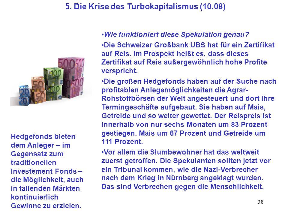 38 5. Die Krise des Turbokapitalismus (10.08) Wie funktioniert diese Spekulation genau? Die Schweizer Großbank UBS hat für ein Zertifikat auf Reis. Im