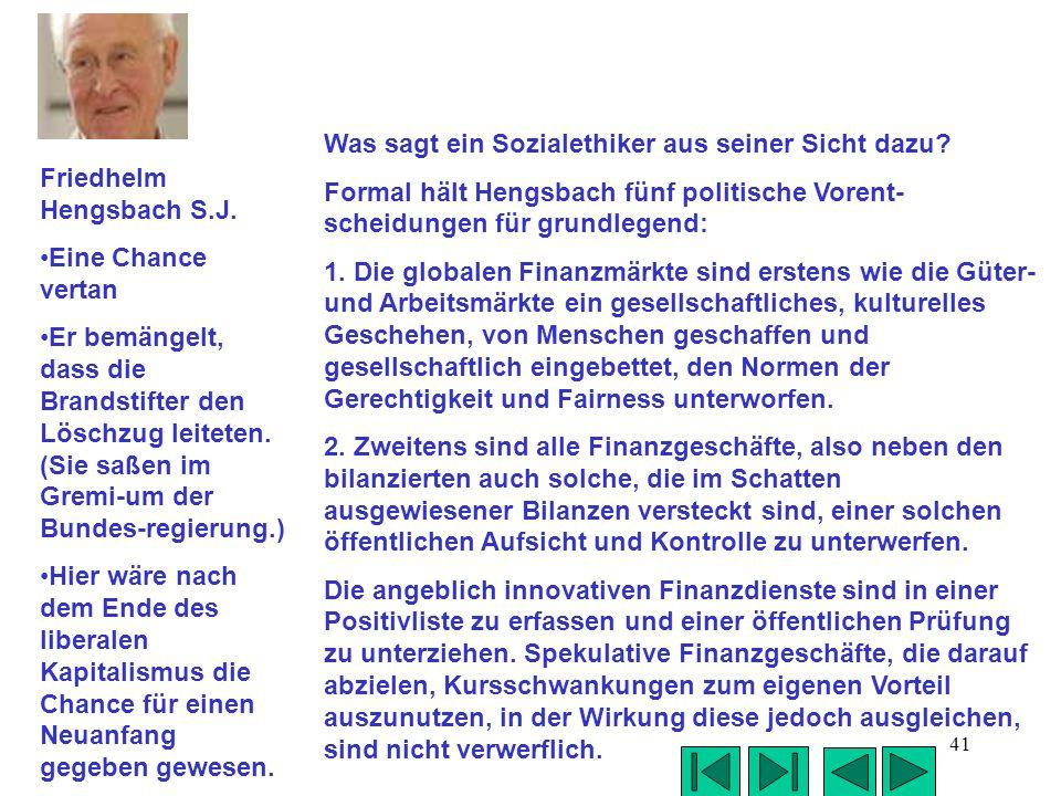 41 Was sagt ein Sozialethiker aus seiner Sicht dazu? Formal hält Hengsbach fünf politische Vorent- scheidungen für grundlegend: 1. Die globalen Finanz