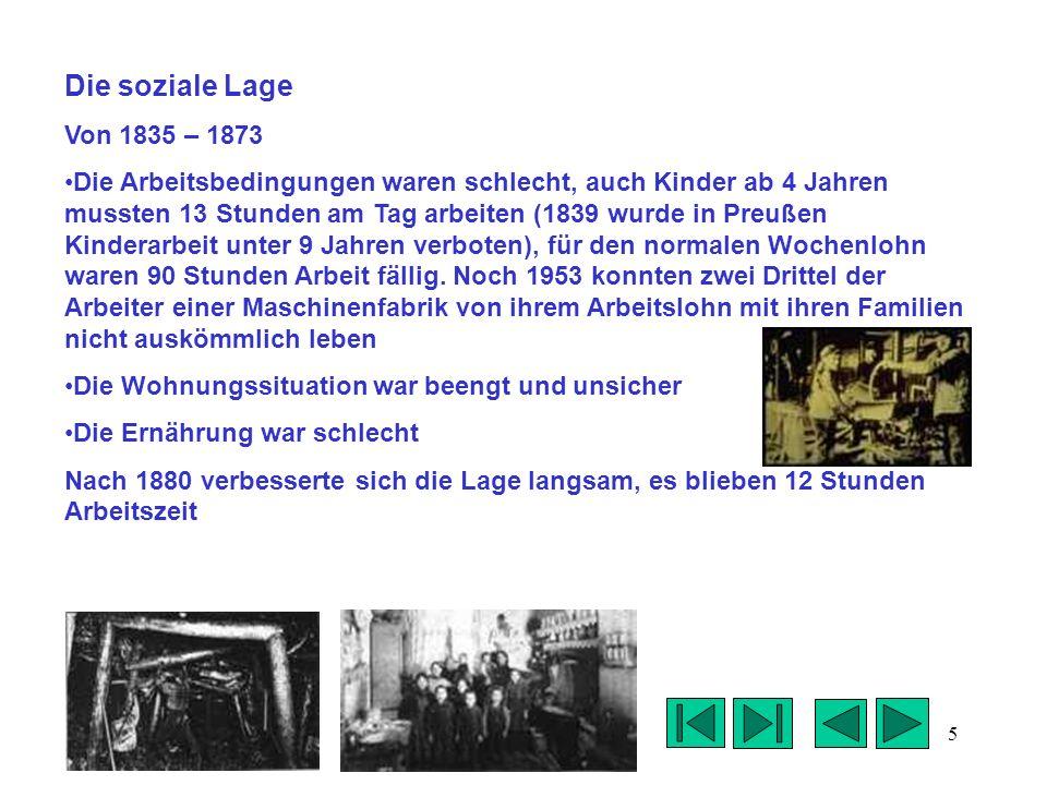 5 Die soziale Lage Von 1835 – 1873 Die Arbeitsbedingungen waren schlecht, auch Kinder ab 4 Jahren mussten 13 Stunden am Tag arbeiten (1839 wurde in Pr