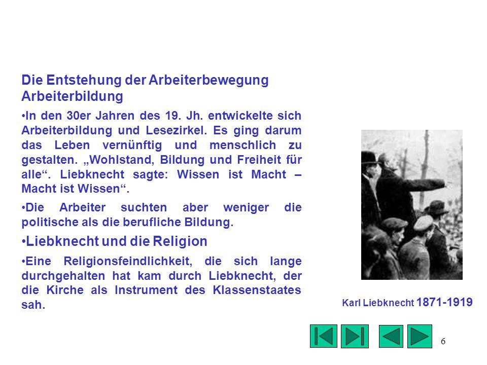6 Die Entstehung der Arbeiterbewegung Arbeiterbildung In den 30er Jahren des 19. Jh. entwickelte sich Arbeiterbildung und Lesezirkel. Es ging darum da