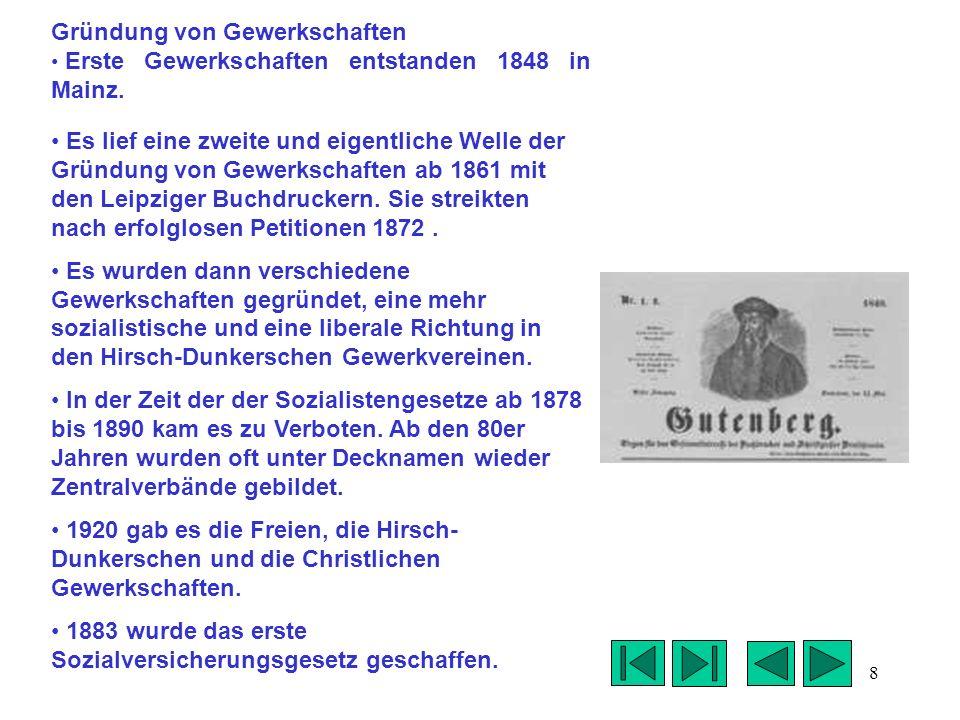 8 Gründung von Gewerkschaften Erste Gewerkschaften entstanden 1848 in Mainz. Es lief eine zweite und eigentliche Welle der Gründung von Gewerkschaften