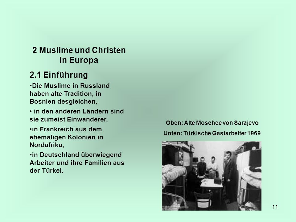 11 2 Muslime und Christen in Europa 2.1 Einführung Die Muslime in Russland haben alte Tradition, in Bosnien desgleichen, in den anderen Ländern sind s