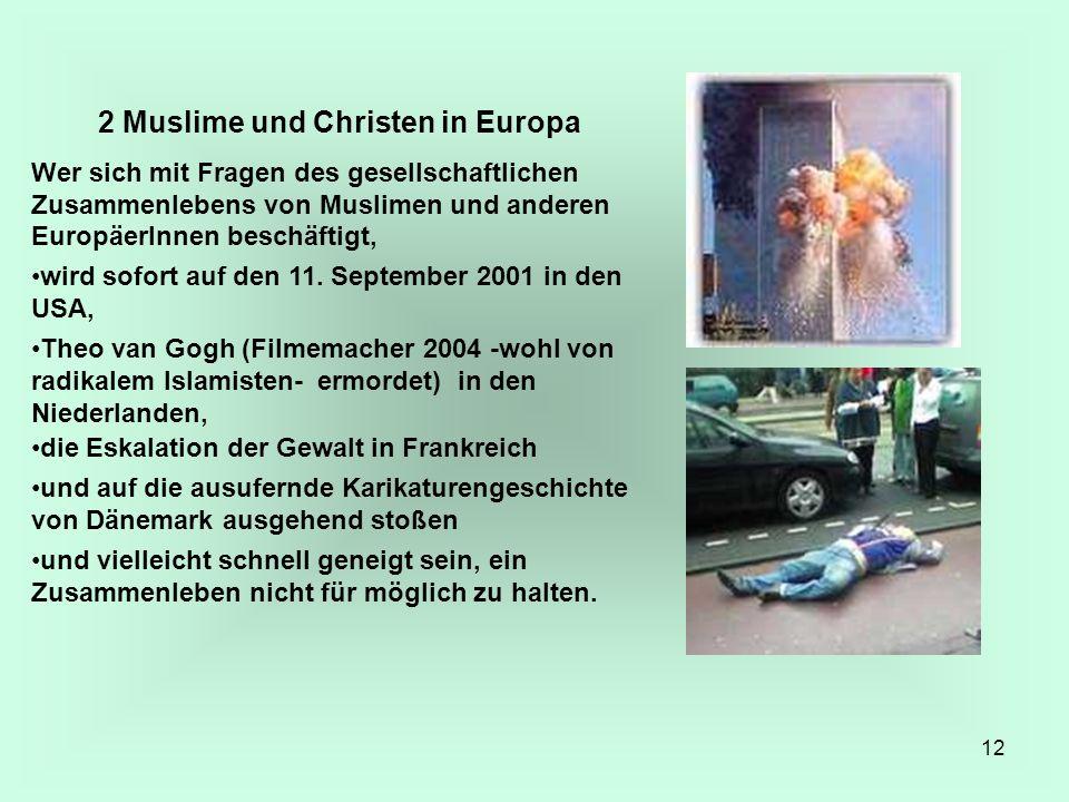 12 2 Muslime und Christen in Europa Wer sich mit Fragen des gesellschaftlichen Zusammenlebens von Muslimen und anderen EuropäerInnen beschäftigt, wird