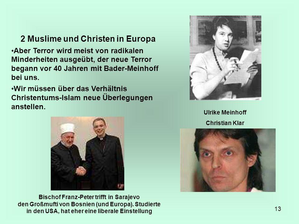 13 2 Muslime und Christen in Europa Aber Terror wird meist von radikalen Minderheiten ausgeübt, der neue Terror begann vor 40 Jahren mit Bader-Meinhof