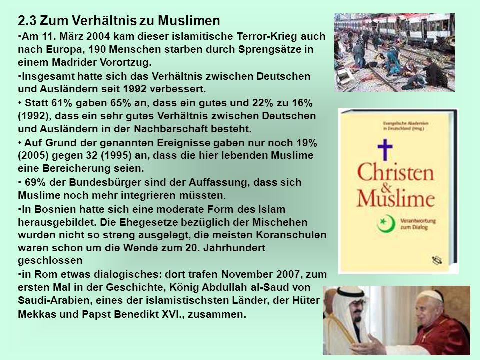 15 2.3 Zum Verhältnis zu Muslimen Am 11. März 2004 kam dieser islamitische Terror-Krieg auch nach Europa, 190 Menschen starben durch Sprengsätze in ei