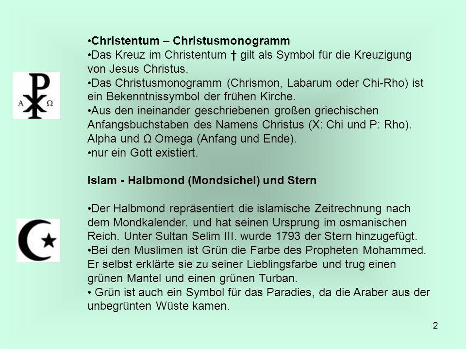 2 Christentum – Christusmonogramm Das Kreuz im Christentum gilt als Symbol für die Kreuzigung von Jesus Christus. Das Christusmonogramm (Chrismon, Lab