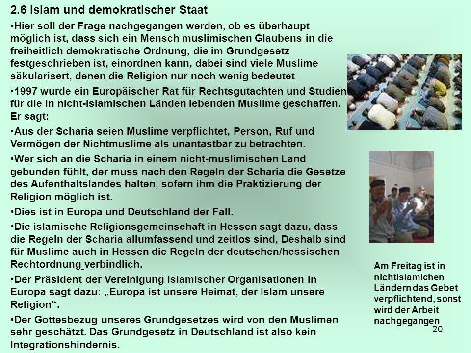 20 2.6 Islam und demokratischer Staat Hier soll der Frage nachgegangen werden, ob es überhaupt möglich ist, dass sich ein Mensch muslimischen Glaubens
