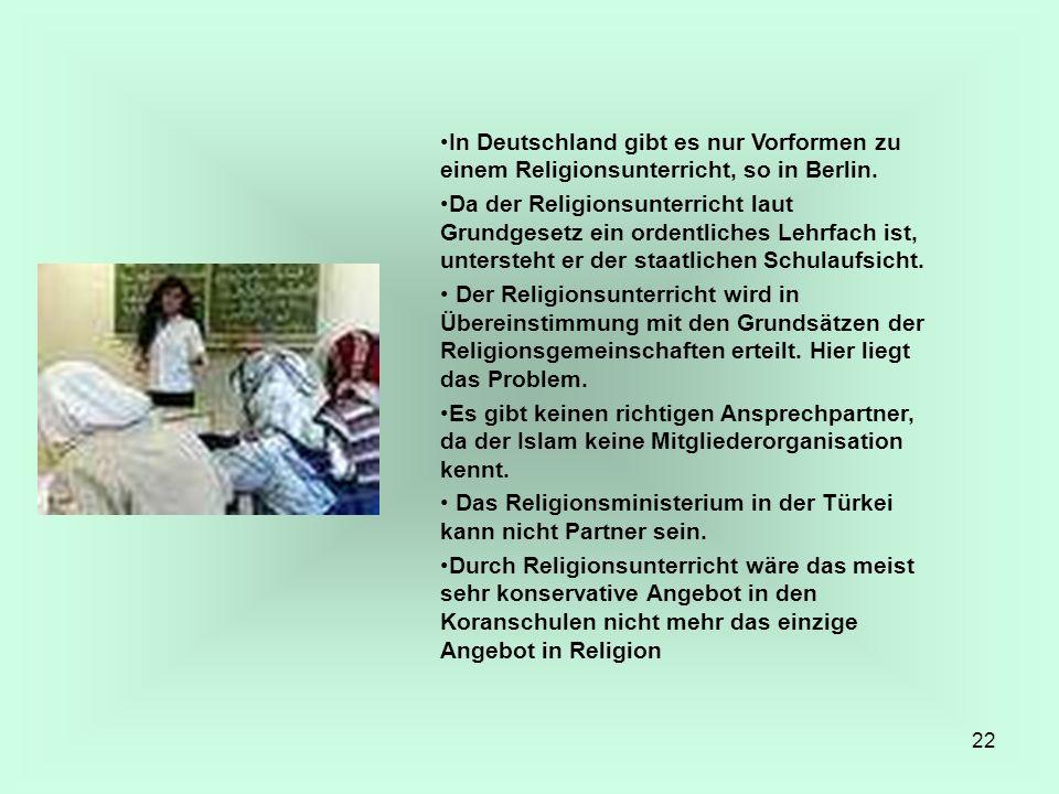 22 In Deutschland gibt es nur Vorformen zu einem Religionsunterricht, so in Berlin. Da der Religionsunterricht laut Grundgesetz ein ordentliches Lehrf
