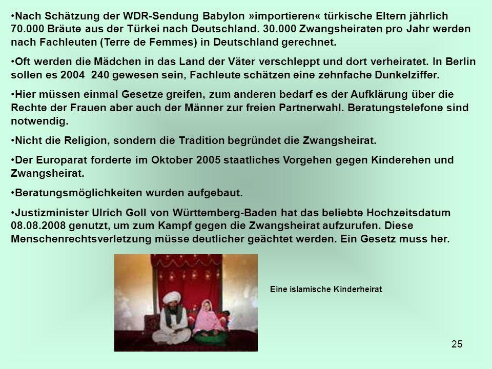 25 Nach Schätzung der WDR-Sendung Babylon »importieren« türkische Eltern jährlich 70.000 Bräute aus der Türkei nach Deutschland. 30.000 Zwangsheiraten