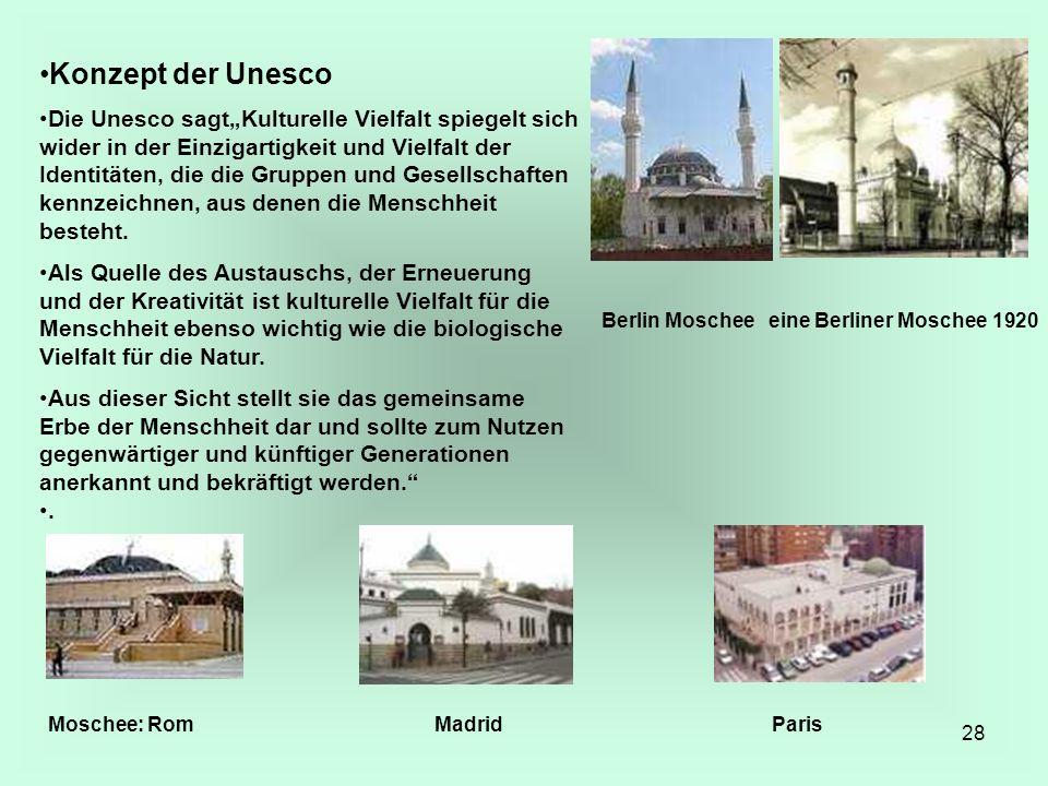 28 Konzept der Unesco Die Unesco sagtKulturelle Vielfalt spiegelt sich wider in der Einzigartigkeit und Vielfalt der Identitäten, die die Gruppen und